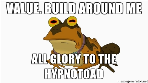 Value. Build Around the Hypnotoad